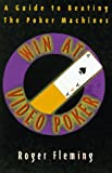 Win At Video Poker: The Guide to Beating the Poker Machines