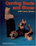 Carving Boots and Shoes with Larry Green