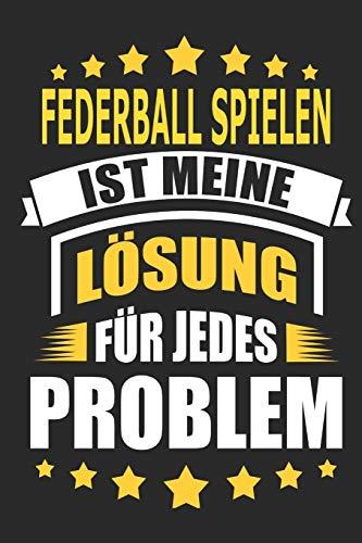 Federball spielen ist meine Lösung für jedes Problem: Notizbuch, Notizblock, Geburtstag Geschenk Buch mit 110 linierten Seiten, kann auch als ... eines Schild bzw. Poster verwendet werden