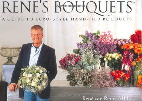 Rene's Bouquets: A Guide to Euro-Style Hand-Tied Bouquets by Ren?? van Rems (2007-09-30)