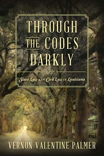 Compare Textbook Prices for Through the Codes Darkly: Slave Law and Civil Law in Louisiana  ISBN 9781616193263 by Vernon V. Palmer