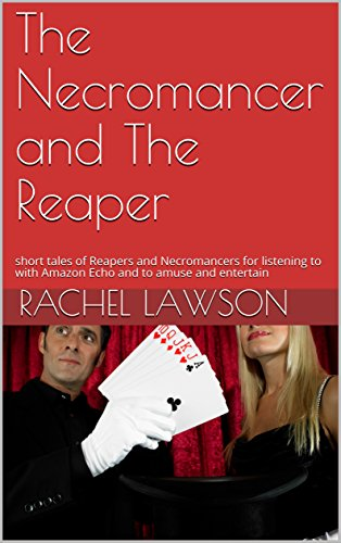 The Necromancer and The Reaper: short tales of Reapers and Necromancers for listening to with Amazon Echo and to amuse and entertain (English Edition)