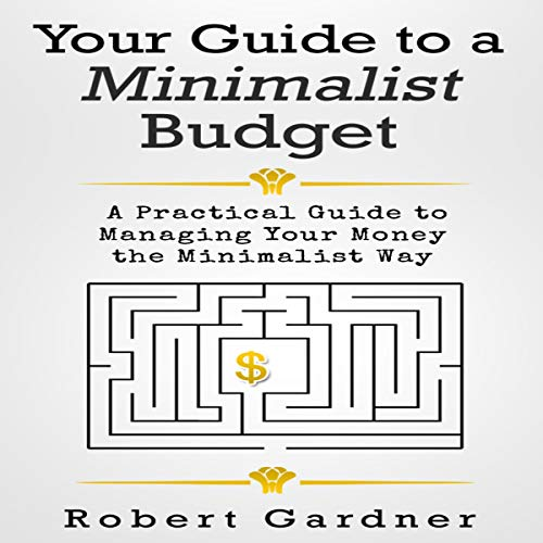 Couverture de Your Guide to a Minimalist Budget: A Practical Guide to Managing Your Money the Minimalist Way
