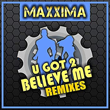 U Got 2 Believe Me (Remixes)