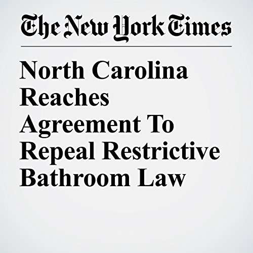 North Carolina Reaches Agreement to Repeal Restrictive Bathroom Law copertina