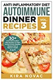 Anti Inflammatory Diet: Autoimmune Dinner Recipes: 30+ Anti Inflammation Diet Recipes To Fight Autoimmune Disease, Reduce Pain And Restore Health (Autoimmune ... Anti-Inflammatory Diet, Cookbook Book 3)