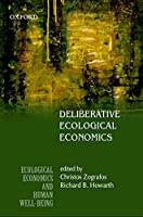 Deliberative Ecological Economics (Ecological Economics and Human Well-Bei)