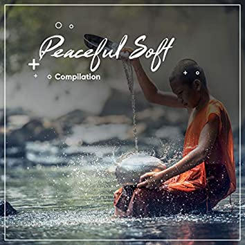 #18 Peaceful Soft Compilation for Spa & Relaxation