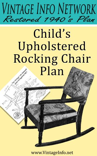 Child's Upholstered Rocking Chair Plans: Restored 1940's Plans (English Edition)