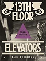 13th Floor Elevators: A Visual History