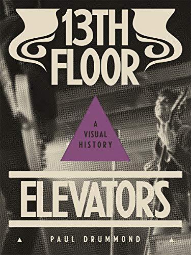13th Floor Elevators A Visual History [Drummond, Paul] (Tapa Blanda)