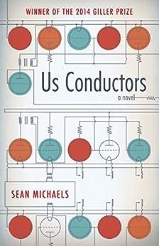 Us Conductors: A Novel by [Sean Michaels]