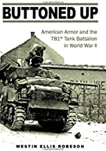 Buttoned Up: American Armor and the 781st Tank Battalion in World War II (Williams-Ford Texas A&M University Military History Series)