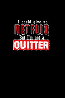 I could give up Netflix but I'm not a quitter: Notebook | Journal | Diary | 110 Lined pages