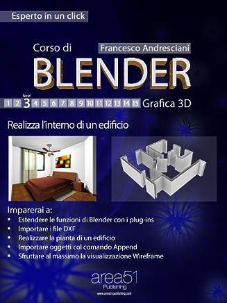 Corso di Blender. Livello 3 (Esperto in un click)