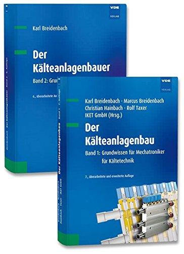 Der Kälteanlagenbau (Set): Set bestehend aus: Band 1: Grundwissen für Mechatroniker für Kältetechnik, Band 2: Grundlagen der Kälteanwendung
