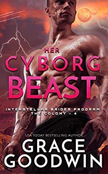 Her Cyborg Beast (Interstellar Brides® Program: The Colony Book 4) by [Grace Goodwin]