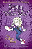 The Goblin King (Sophie and the Shadow Woods)