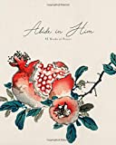 Abide in Him 52 Weeks of Prayer: A One Year Prayer Journal For Steadfast Prayer and Petition