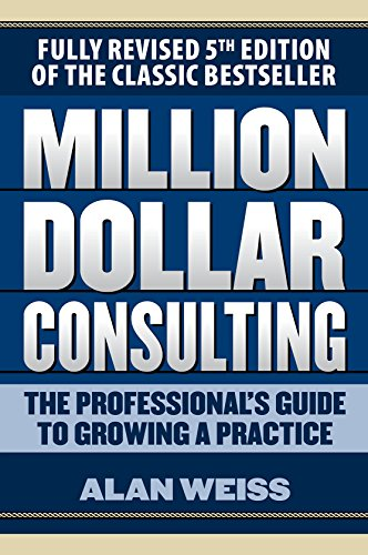 Million Dollar Consulting: The Professional's Guide to Growing a Practice, Fifth Edition (English Edition)
