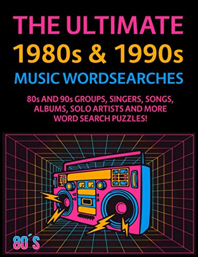 The Ultimate 1980s & 1990s Music Wordsearches: 80s and 90s Groups, Singers, Songs, Albums, Solo Artists and More Word Search Puzzles!