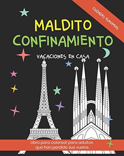 Maldito Confinamiento. Vacaciones en casa. Libro para colorear para adultos que han perdido sus vuelos. Ciudades Europeas.: Cuaderno ideal para relajarte. Nivel básico.