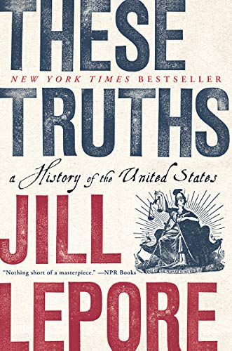 Compare Textbook Prices for These Truths: A History of the United States Revised Edition ISBN 9780393357424 by Lepore, Jill