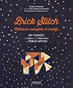 Brick stitch - Méthode complète et motifs: 80 tissages de bijoux et d'objets déco en perles miyuki de Virginie Chatenet