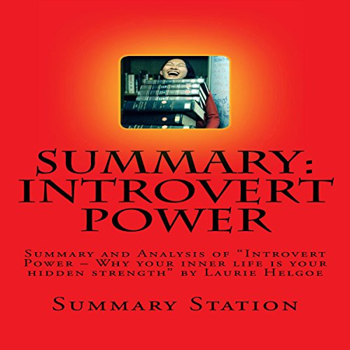 Summary and Analysis of Introvert Power: Why Your Inner Life Is Your Hidden Strength by Laurie Helgoe                   By:                                                                                                                                 Summary Station                               Narrated by:                                                                                                                                 Pete Beretta                      Length: 41 mins     Not rated yet     Overall 0.0