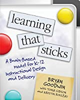 Learning That Sticks: A Brain-Based Model for K-12 Instructional Design and Delivery