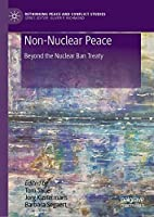 Non-Nuclear Peace: Beyond the Nuclear Ban Treaty (Rethinking Peace and Conflict Studies)
