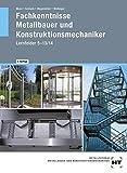 Fachkenntnisse Metallbauer und Konstruktionsmechaniker: Lernfelder 5 - 13/14 - Josef Moos