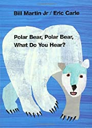 Polar Bear, Polar Bear, What Do You Hear? by Bill Martin Jr. and Eric Carle