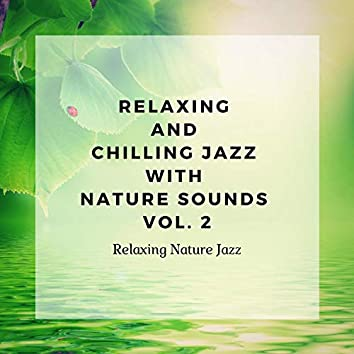 Relaxing and Chilling Jazz with Nature Sounds Vol. 2