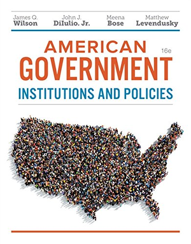 Compare Textbook Prices for American Government: Institutions and Policies 16 Edition ISBN 9781337568395 by Wilson, James Q.,DiIulio, Jr.  John J.,Bose, Meena,Levendusky, Matthew S.