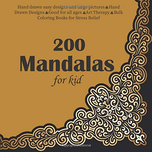 200 Mandalas for kid Hand drawn easy designs and large pictures - Hand Drawn Designs - Good for all ages - Art Therapy - Bulk Coloring Books for Stress Relief