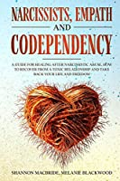Narcissists, Empath and Codependency: 4 in 1. A Guide for Healing after Narcissistic Abuse. How to Recover from a Toxic Relationship and Take Back Your Life and Freedom