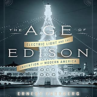 The Age of Edison     Electric Light and the Invention of Modern America              By:                                                                                                                                 Ernest Freeberg                               Narrated by:                                                                                                                                 Sean Pratt                      Length: 9 hrs and 41 mins     59 ratings     Overall 3.8