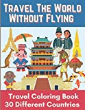 Travel The World Without Flying Travel Coloring Book 30 different countries: travel adventure | travel coloring books for adults | large size 8.5 x 11 format