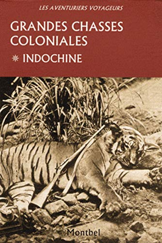 Grandes chasses coloniales - Tome 1: Indochine.