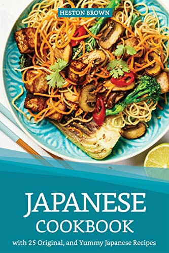 Japanese Cookbook with 25 Original, and Yummy Japanese Recipes: Satisfy Your Desire for Japanese Cuisine (English...