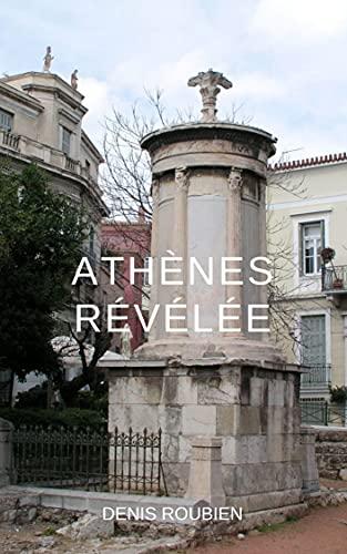 Couverture du livre Athènes révélée: Un guide de la Grèce différent (Voyage dans l'histoire à travers l'architecture et le paysage)