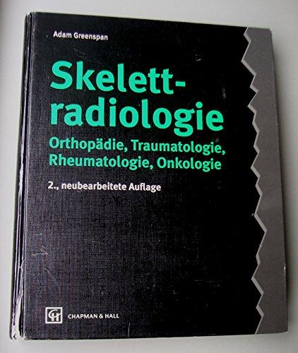 Skelettradiologie. Orthopädie, Traumatologie, Rheumatologie, Onkologie