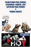 Traductores, accesorios, equipos, app, software para perros y perros robots (Flora y Fauna nº 61)
