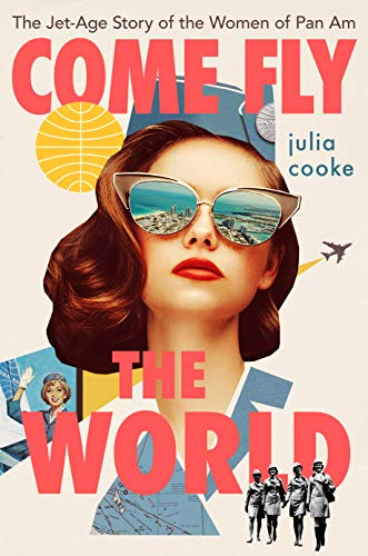 Compare Textbook Prices for Come Fly the World: The Jet-Age Story of the Women of Pan Am  ISBN 9780358251408 by Cooke, Julia