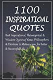 1100 Best Inspirational Quotes: Best Inspirational, Philosophical & Wisdom Quotes of Great Philosophers & Thinkers to Motivate you for Better & Successful Life.