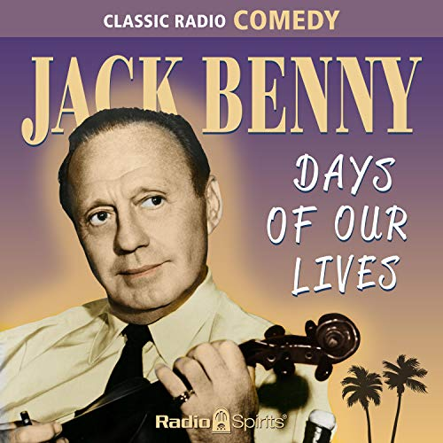 Jack Benny: Days of Our Lives Audiobook By Original Radio Broadcast cover art