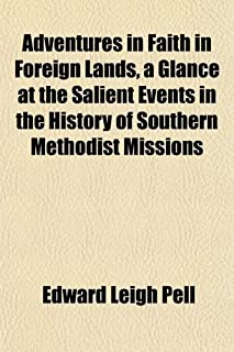 Adventures in Faith in Foreign Lands, a Glance at the Salient Events in the History of Southern Methodist Missions