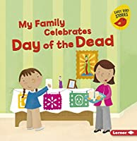 My Family Celebrates Day of the Dead (Holiday Time: Early Bird Stories)