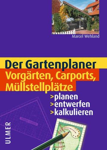 Der Gartenplaner - Vorgärten, Carports, Müllstellplätze. Planen, entwerfen, kalkulieren